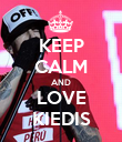 KEEP CALM AND LOVE KIEDIS - Personalised Poster large