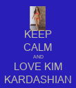 KEEP CALM AND LOVE KIM  KARDASHIAN  - Personalised Poster large