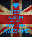 KEEP CALM AND LOVE KIM THE  AWESOME - Personalised Poster large