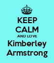 KEEP CALM AND LOVE Kimberley Armstrong - Personalised Poster large