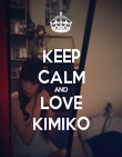 KEEP CALM AND LOVE KIMIKO - Personalised Poster small