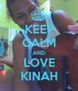KEEP CALM AND LOVE KINAH - Personalised Poster large