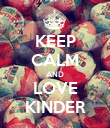 KEEP CALM AND LOVE KINDER - Personalised Poster large
