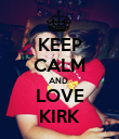 KEEP CALM AND  LOVE KIRK - Personalised Poster large