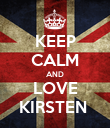 KEEP CALM AND LOVE KIRSTEN  - Personalised Poster large