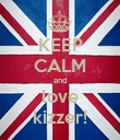 KEEP CALM and love kizzer! - Personalised Poster large