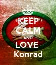 KEEP CALM AND LOVE  Konrad - Personalised Poster large