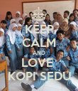 KEEP CALM AND LOVE  KOPI SEDU - Personalised Poster large