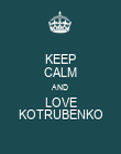 KEEP CALM AND LOVE KOTRUBENKO - Personalised Poster large