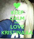 KEEP CALM AND LOVE KRISTINAAA - Personalised Poster large