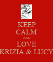 KEEP CALM AND LOVE KRIZIA & LUCY - Personalised Poster large