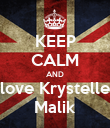 KEEP CALM AND love Krystelle Malik - Personalised Poster large