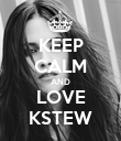 KEEP CALM AND LOVE KSTEW - Personalised Poster large