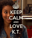 KEEP CALM AND LOVE K.T. - Personalised Poster large