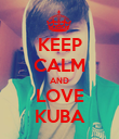 KEEP CALM AND LOVE KUBA - Personalised Poster large