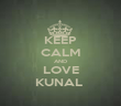 KEEP CALM AND LOVE KUNAL  - Personalised Poster large