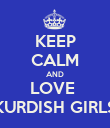 KEEP CALM AND LOVE  KURDISH GIRLS - Personalised Poster large