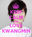 KEEP CALM AND LOVE KWANGMIN - Personalised Poster large