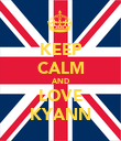 KEEP CALM AND LOVE KYANN - Personalised Poster large