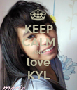 KEEP CALM AND love KYL - Personalised Poster large
