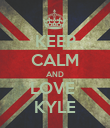 KEEP CALM AND LOVE  KYLE - Personalised Poster large