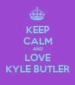 KEEP CALM AND LOVE KYLE BUTLER - Personalised Poster large