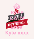 KEEP CALM AND Love  Kyle xxxx - Personalised Poster large