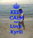 KEEP CALM AND Love  Kyrill - Personalised Poster large