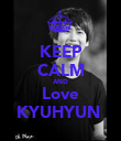 KEEP CALM AND Love KYUHYUN  - Personalised Poster large