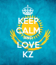 KEEP CALM AND LOVE KZ - Personalised Poster large