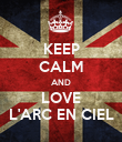 KEEP CALM AND LOVE L'ARC EN CIEL - Personalised Poster large