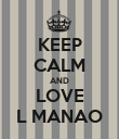 KEEP CALM AND LOVE L MANAO - Personalised Poster large
