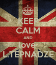 KEEP CALM AND love  L.TEPNADZE - Personalised Poster large