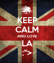 """KEEP CALM AND LOVE LA :""""> - Personalised Poster large"""
