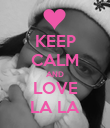 KEEP CALM AND LOVE LA LA - Personalised Poster large