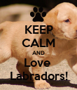 KEEP CALM AND Love  Labradors! - Personalised Poster large