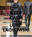 KEEP CALM AND LOVE   LACHOWSKI  - Personalised Poster large