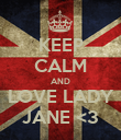 KEEP CALM AND LOVE LADY JANE <3 - Personalised Poster large