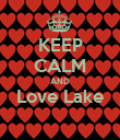 KEEP CALM AND Love Lake  - Personalised Poster large