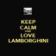 KEEP CALM AND LOVE LAMBORGHINI - Personalised Poster large