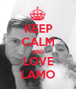 KEEP CALM AND LOVE LAMO - Personalised Poster large