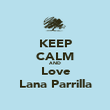 KEEP CALM AND Love Lana Parrilla - Personalised Poster large