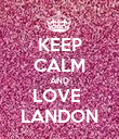 KEEP CALM AND LOVE  LANDON - Personalised Poster large