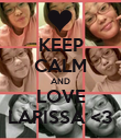 KEEP CALM AND LOVE LARISSA <3 - Personalised Poster large