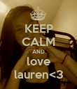 KEEP CALM AND love lauren<3 - Personalised Poster large