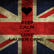 KEEP CALM AND LOVE LAUREN ORME  - Personalised Poster large