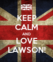 KEEP CALM AND LOVE LAWSON! - Personalised Poster large