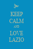 KEEP CALM AND LOVE LAZIO - Personalised Poster large