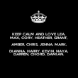 KEEP CALM AND LOVE LEA, MAX, CORY, HEATHER, GRANT, AMBER, CHRIS, JENNA, MARK, DIANNA, HARRY, KEVIN, NAYA, DARREN, CHORD, DAMIAN. - Personalised Poster large