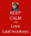 KEEP CALM AND Love Leaf monkeys - Personalised Poster large